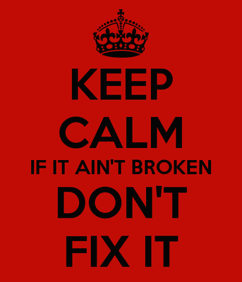 keep-calm-if-it-ain-t-broken-don-t-fix-it